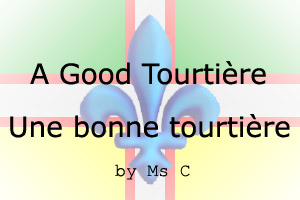 The Good Tourti�re/La Bonne Tourti�re by Ms C